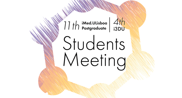 """11th iMed.ULisboa Postgraduate Students Meeting & 4rd i3DU Meeting"""